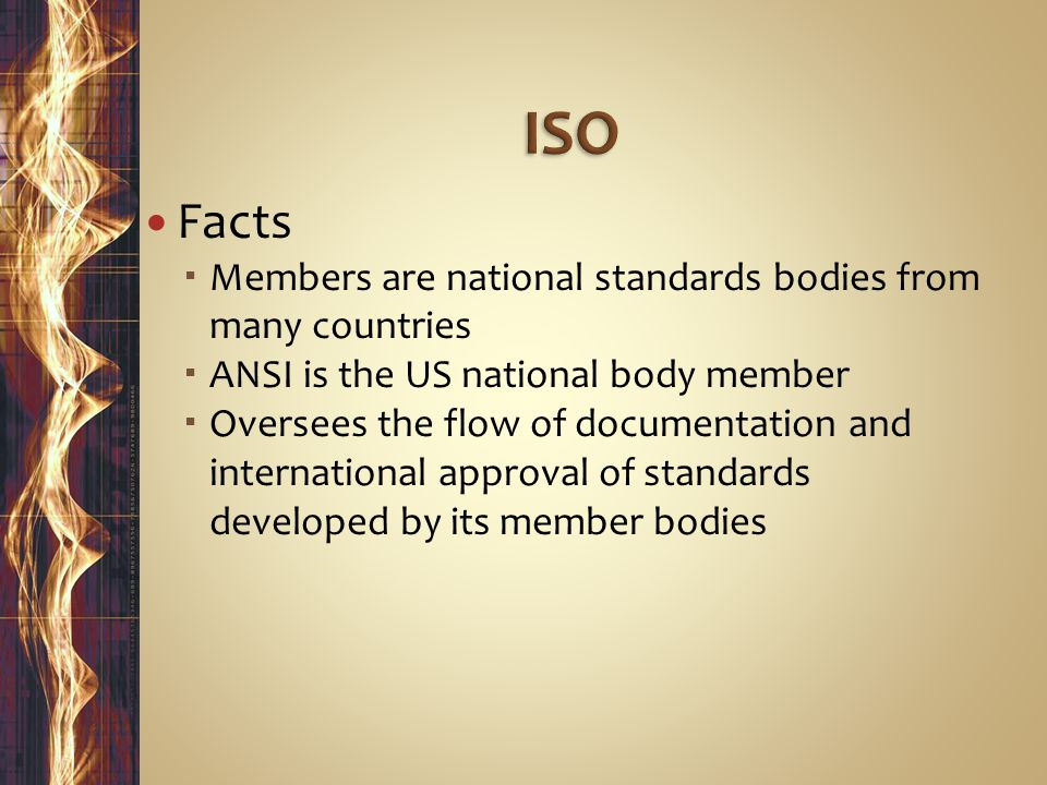 ISO Facts Members are national standards bodies from many countries