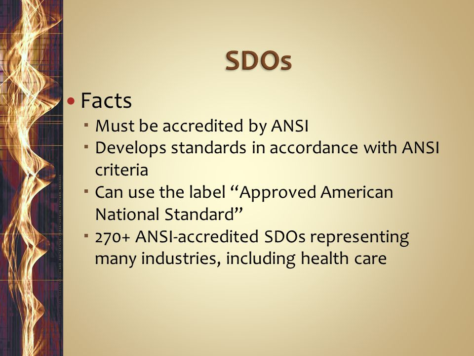 SDOs Facts Must be accredited by ANSI