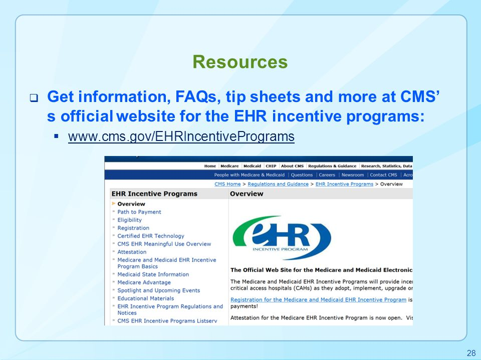 Resources Get information, FAQs, tip sheets and more at CMS' s official website for the EHR incentive programs: