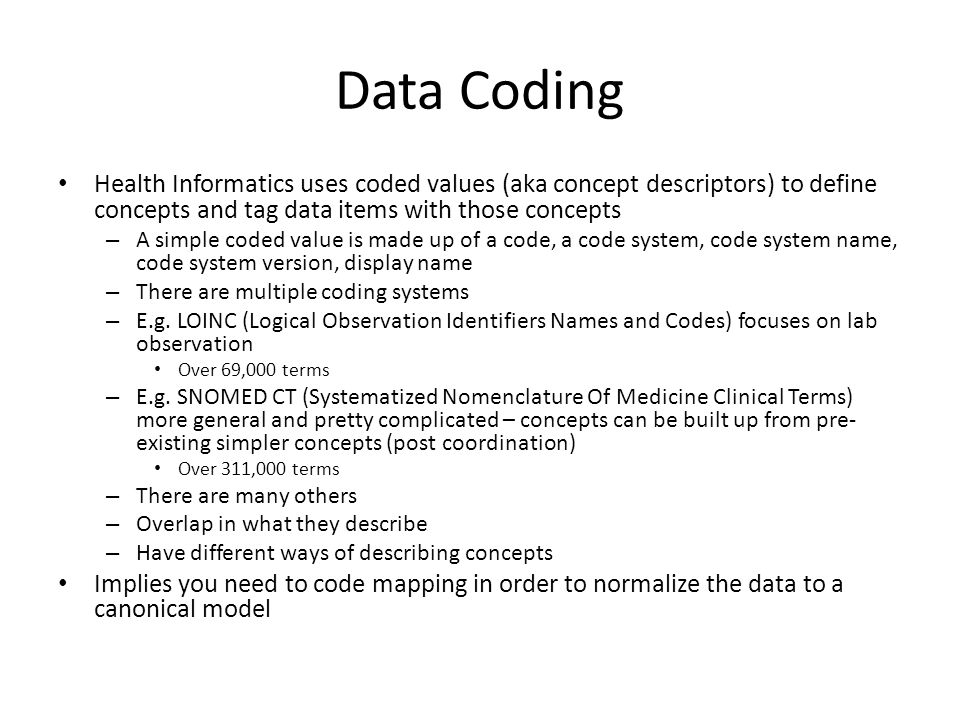 Data Coding Health Informatics uses coded values (aka concept descriptors) to define concepts and tag data items with those concepts.
