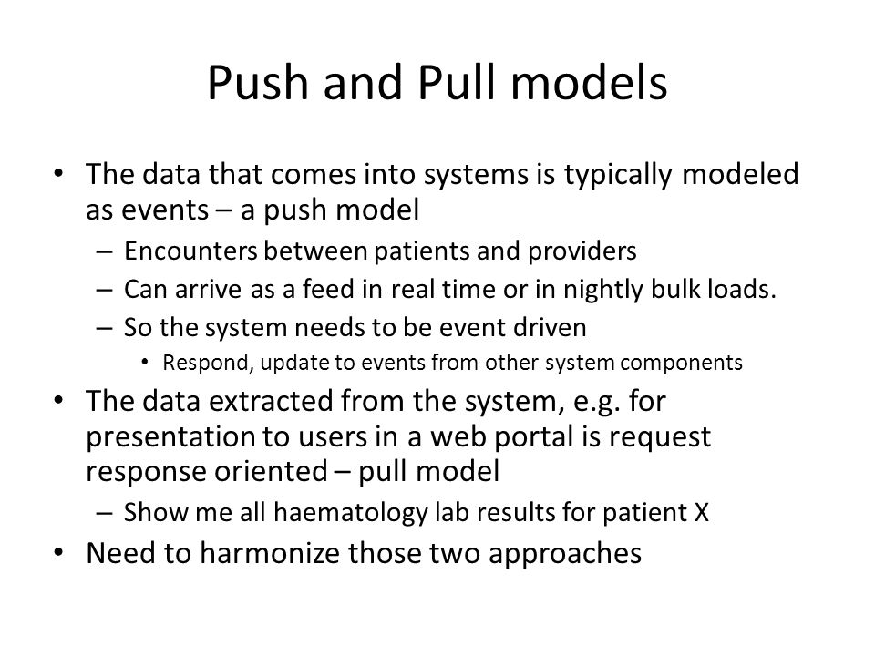 Push and Pull models The data that comes into systems is typically modeled as events – a push model.