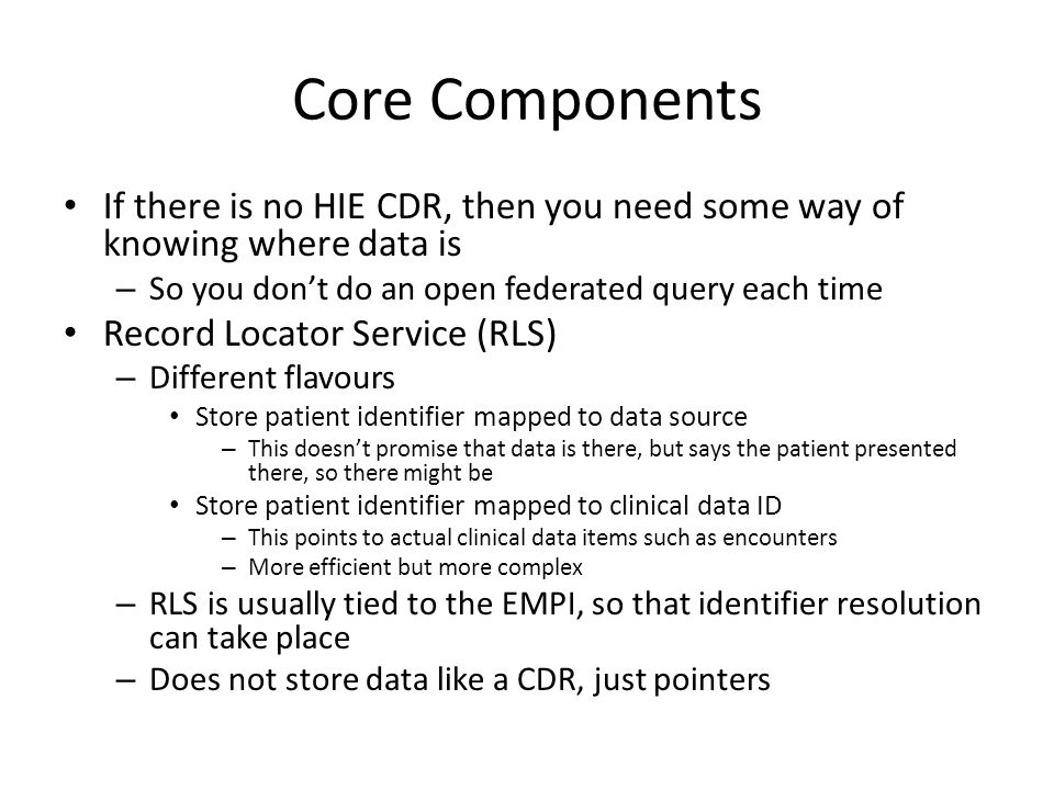 Core Components If there is no HIE CDR, then you need some way of knowing where data is. So you don't do an open federated query each time.