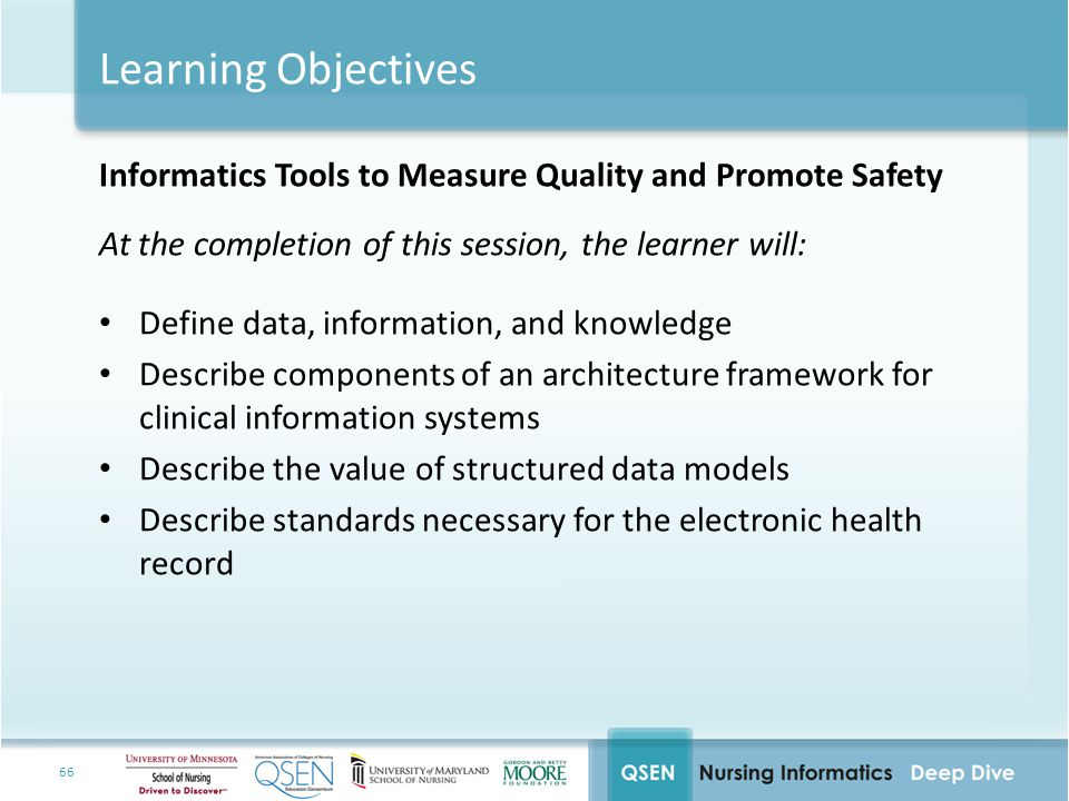 Learning Objectives Informatics Tools to Measure Quality and Promote Safety. At the completion of this session, the learner will:
