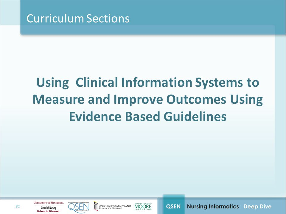 Curriculum Sections Using Clinical Information Systems to Measure and Improve Outcomes Using Evidence Based Guidelines.