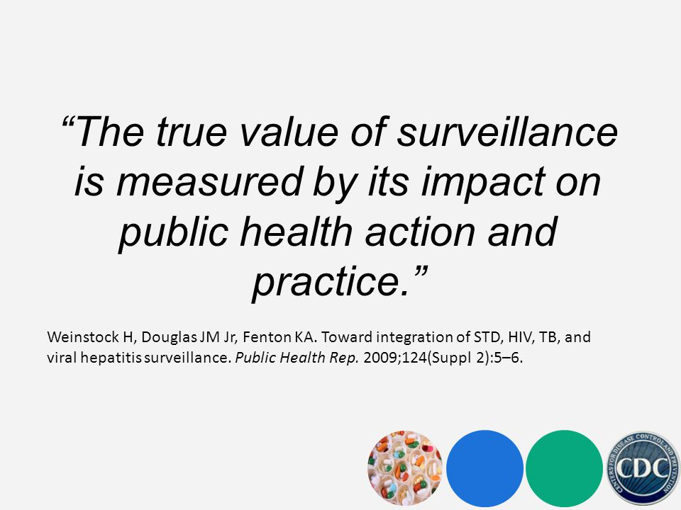 The true value of surveillance is measured by its impact on public health action and practice.