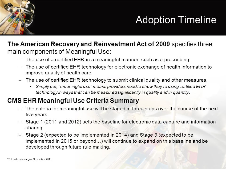 Adoption Timeline The American Recovery and Reinvestment Act of 2009 specifies three main components of Meaningful Use: