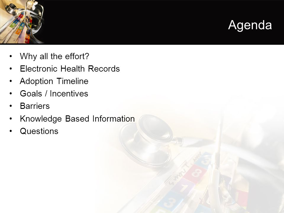 Agenda Why all the effort Electronic Health Records Adoption Timeline