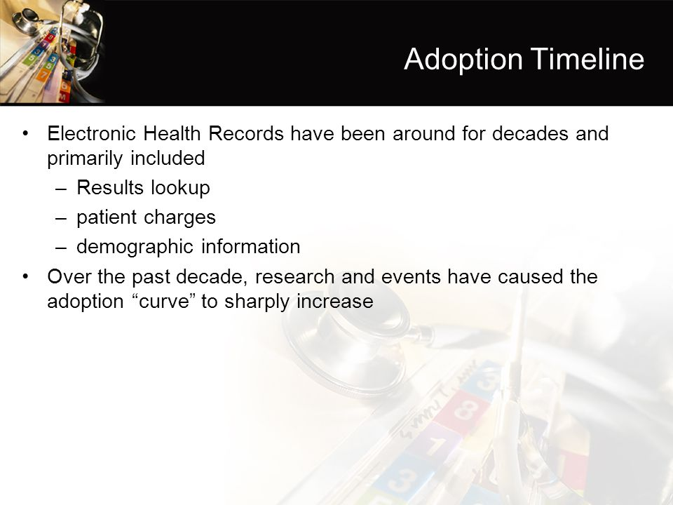 Adoption Timeline Electronic Health Records have been around for decades and primarily included. Results lookup.