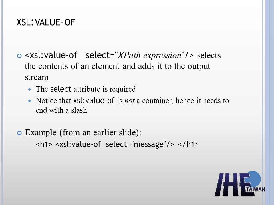 xsl:value-of <xsl:value-of select= XPath expression /> selects the contents of an element and adds it to the output stream.