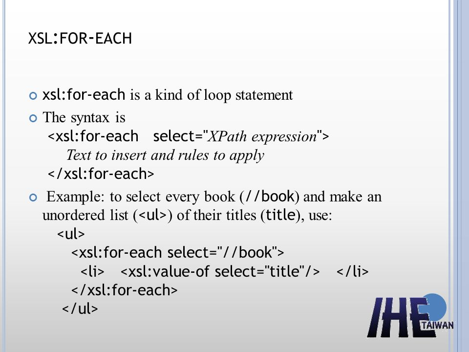 xsl:for-each xsl:for-each is a kind of loop statement