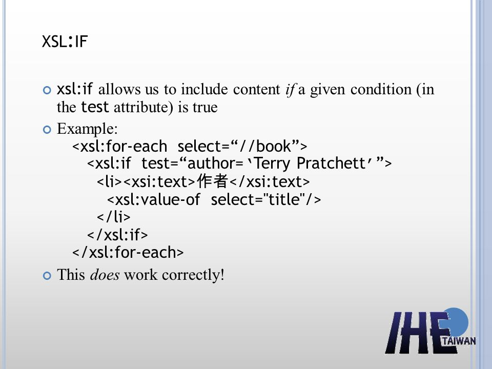 xsl:if xsl:if allows us to include content if a given condition (in the test attribute) is true.