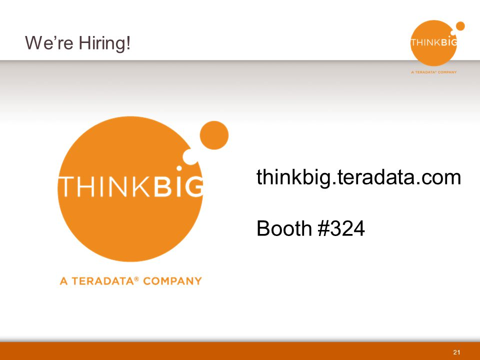 We're Hiring! thinkbig.teradata.com Booth #324