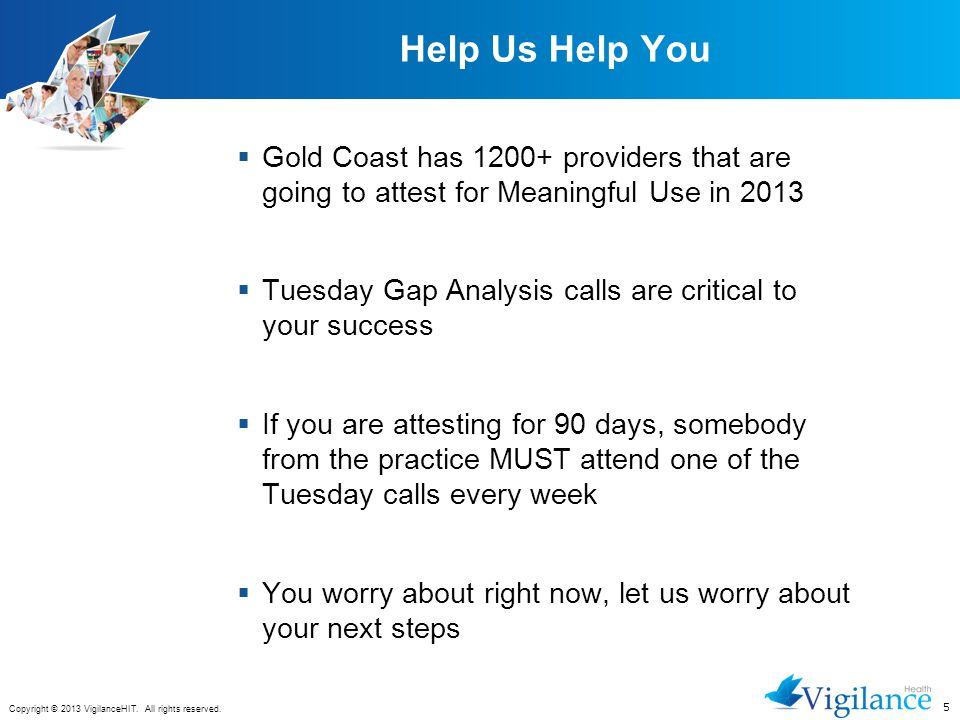 Help Us Help You Gold Coast has 1200+ providers that are going to attest for Meaningful Use in 2013.