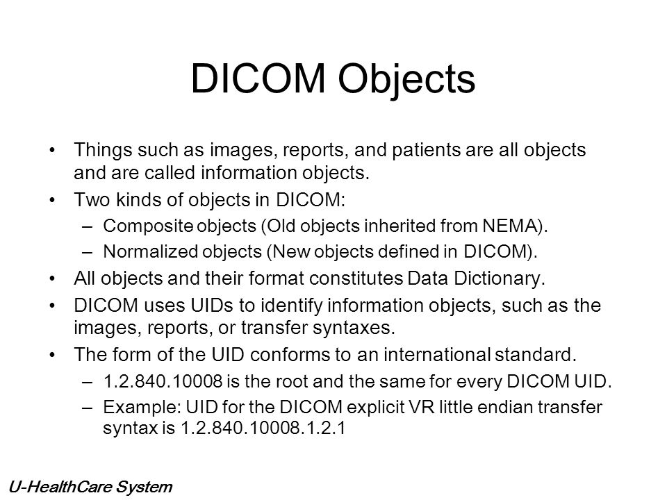 DICOM Objects Things such as images, reports, and patients are all objects and are called information objects.