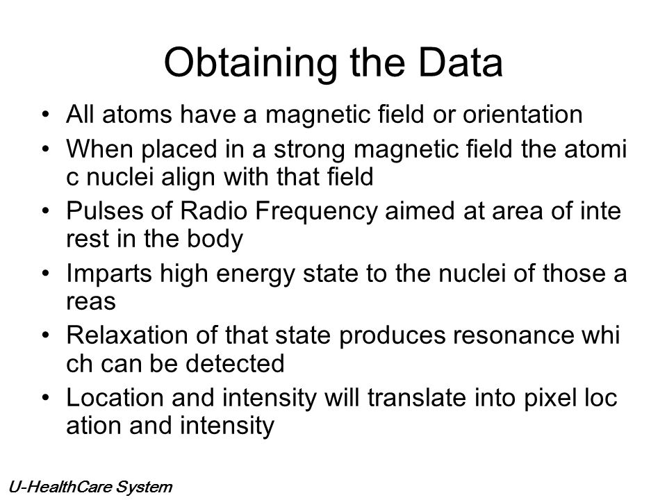 Obtaining the Data All atoms have a magnetic field or orientation