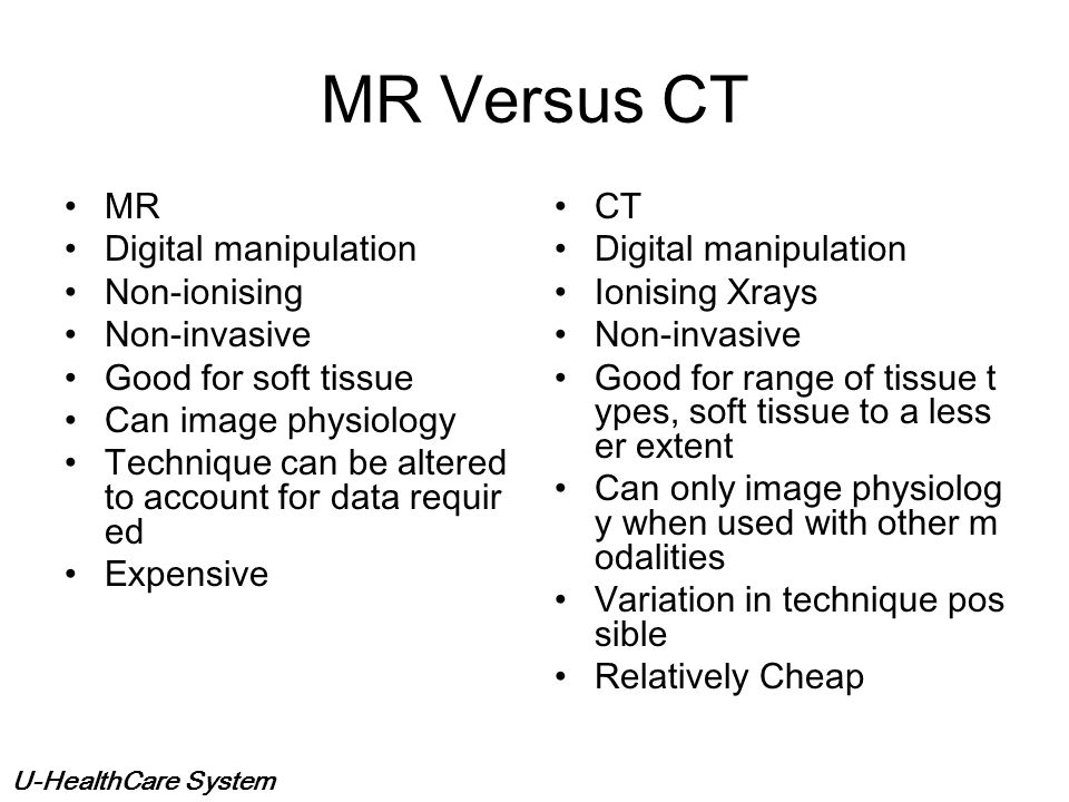 MR Versus CT MR Digital manipulation Non-ionising Non-invasive