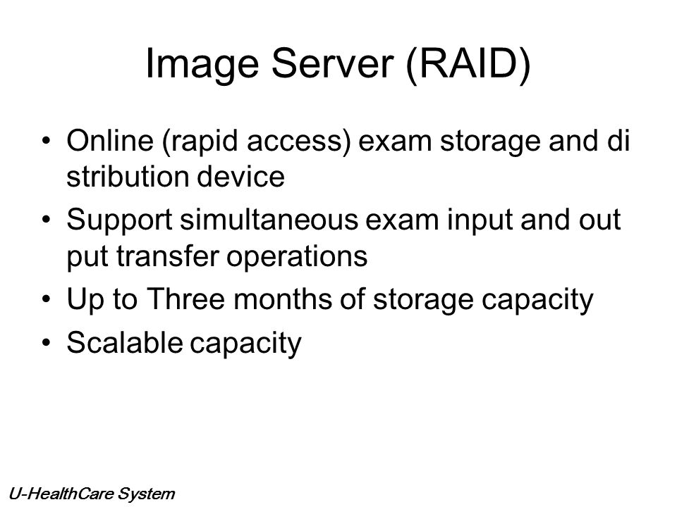 Image Server (RAID) Online (rapid access) exam storage and distribution device. Support simultaneous exam input and output transfer operations.