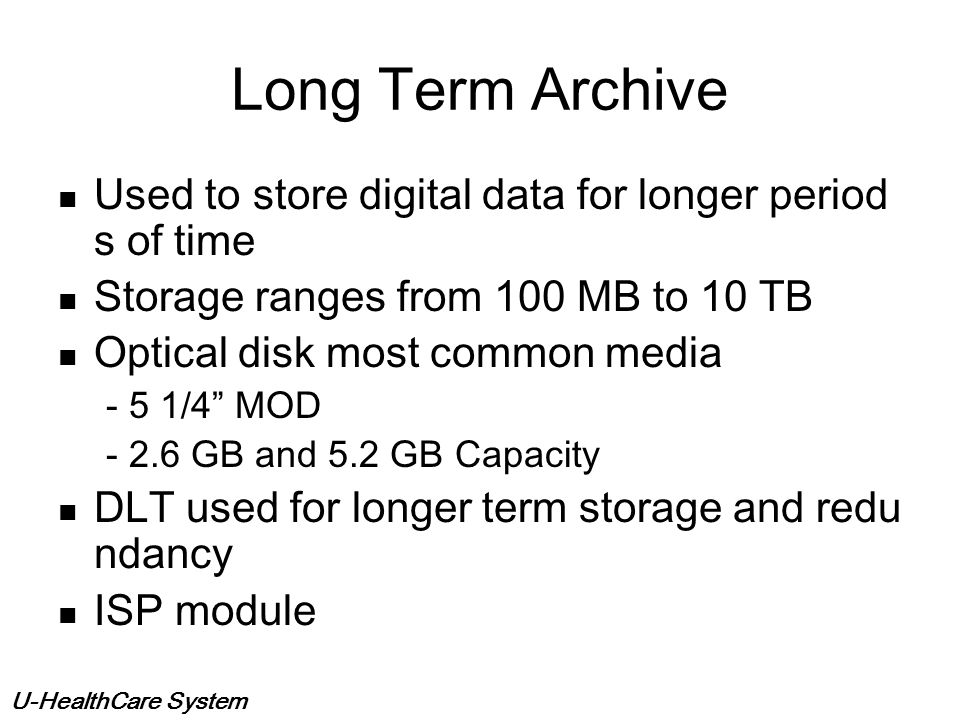 Long Term Archive Used to store digital data for longer periods of time. Storage ranges from 100 MB to 10 TB.