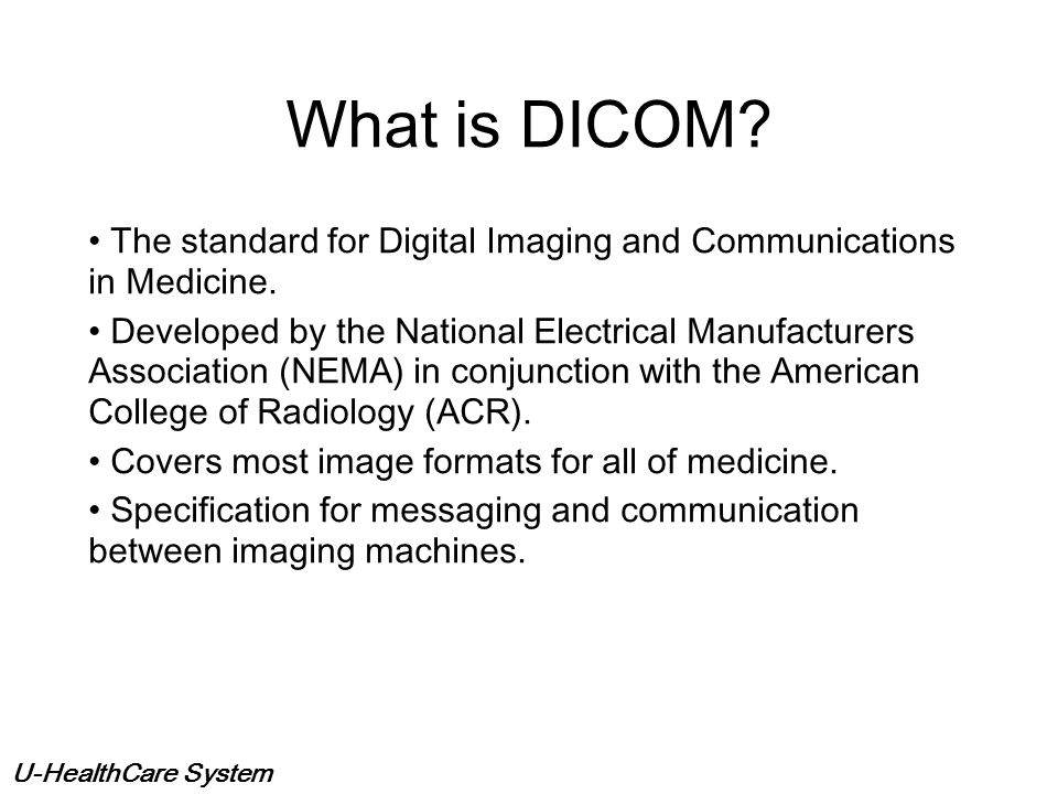 What is DICOM The standard for Digital Imaging and Communications in Medicine.