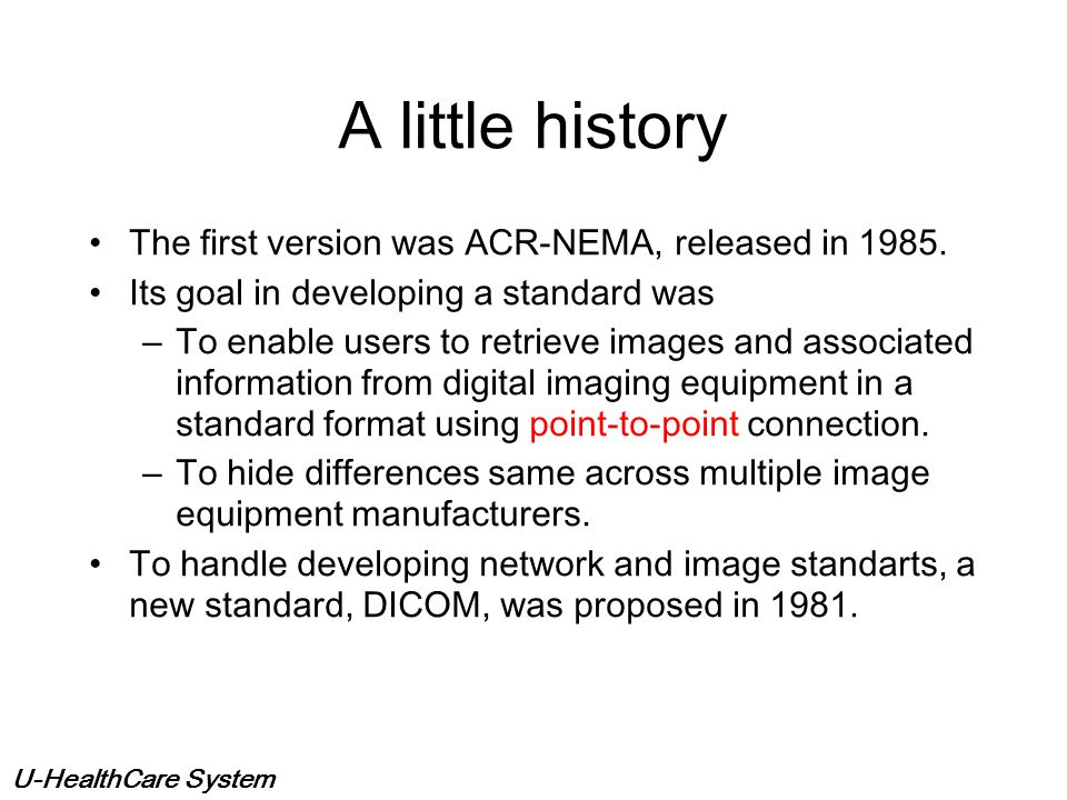 A little history The first version was ACR-NEMA, released in 1985.