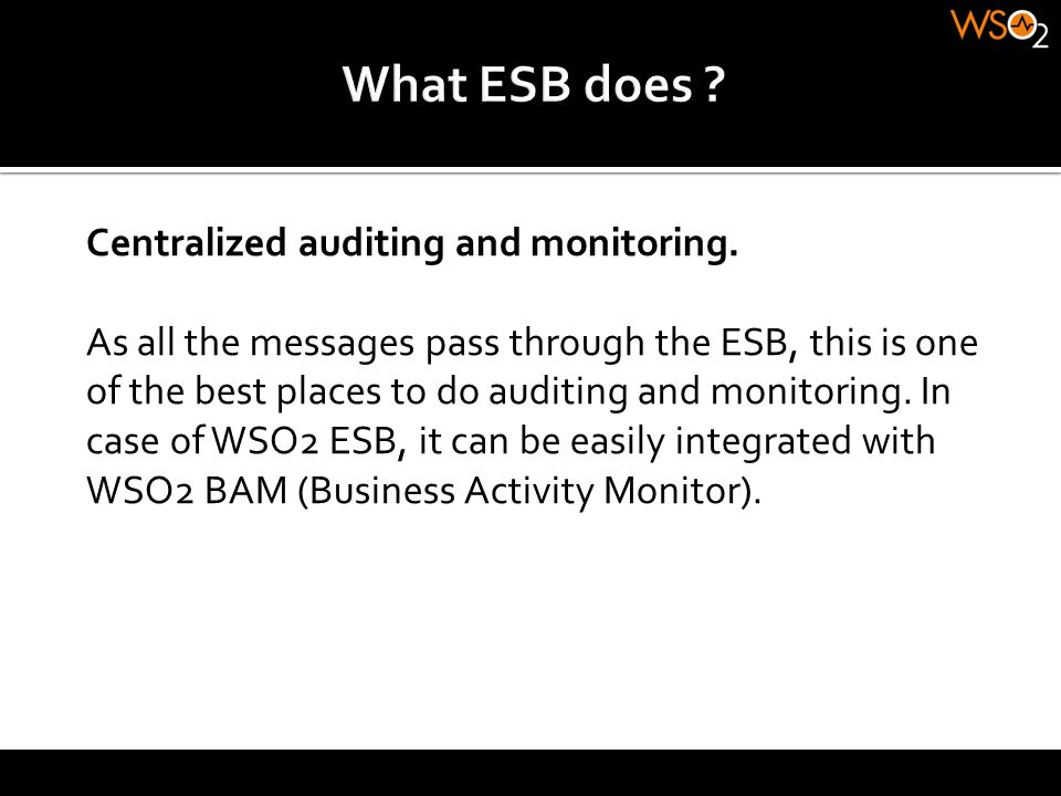 What ESB does Centralized auditing and monitoring.