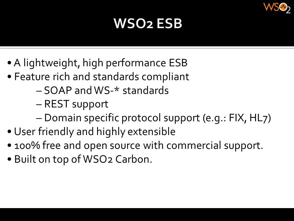 WSO2 ESB • A lightweight, high performance ESB