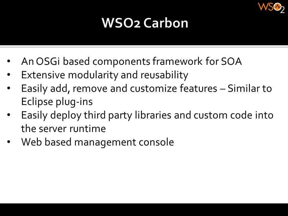 WSO2 Carbon An OSGi based components framework for SOA