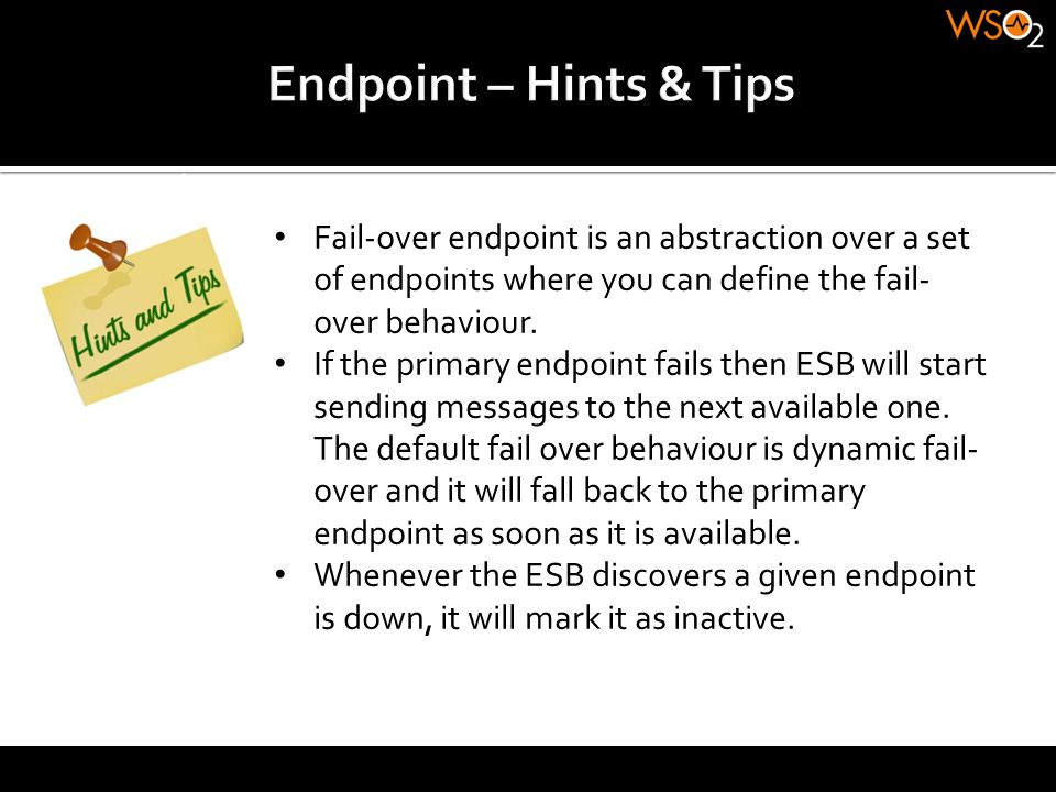 Endpoint – Hints & Tips Fail-over endpoint is an abstraction over a set of endpoints where you can define the fail-over behaviour.