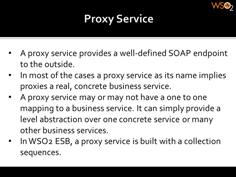 Proxy Service A proxy service provides a well-defined SOAP endpoint to the outside.