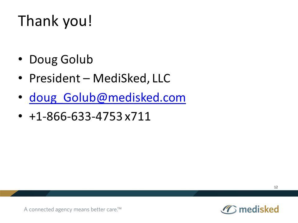 Thank you! Doug Golub President – MediSked, LLC