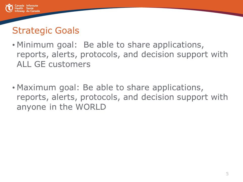 Strategic Goals Minimum goal: Be able to share applications, reports, alerts, protocols, and decision support with ALL GE customers.