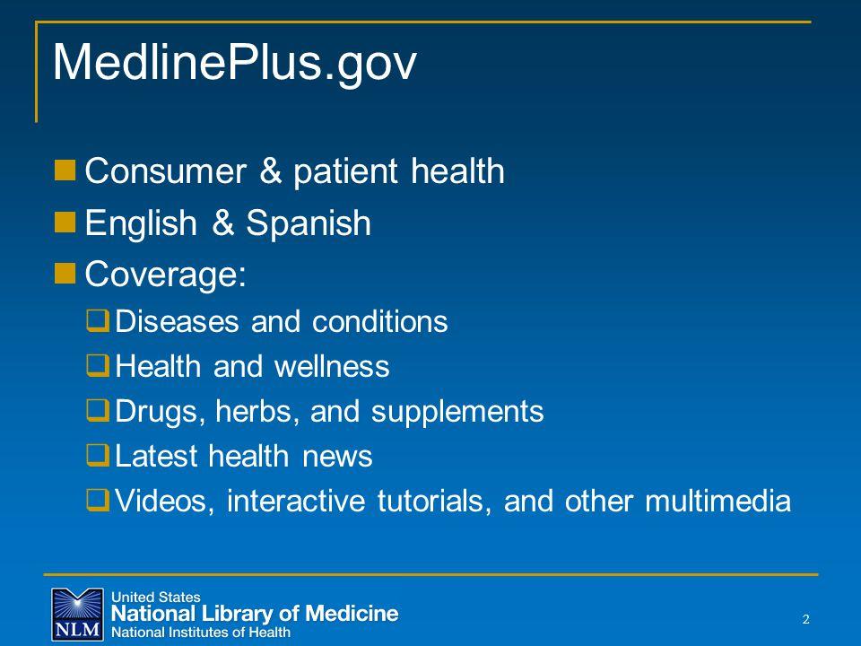 MedlinePlus.gov Consumer & patient health English & Spanish Coverage: