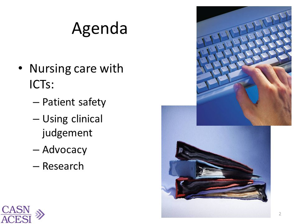 Agenda Nursing care with ICTs: Patient safety Using clinical judgement