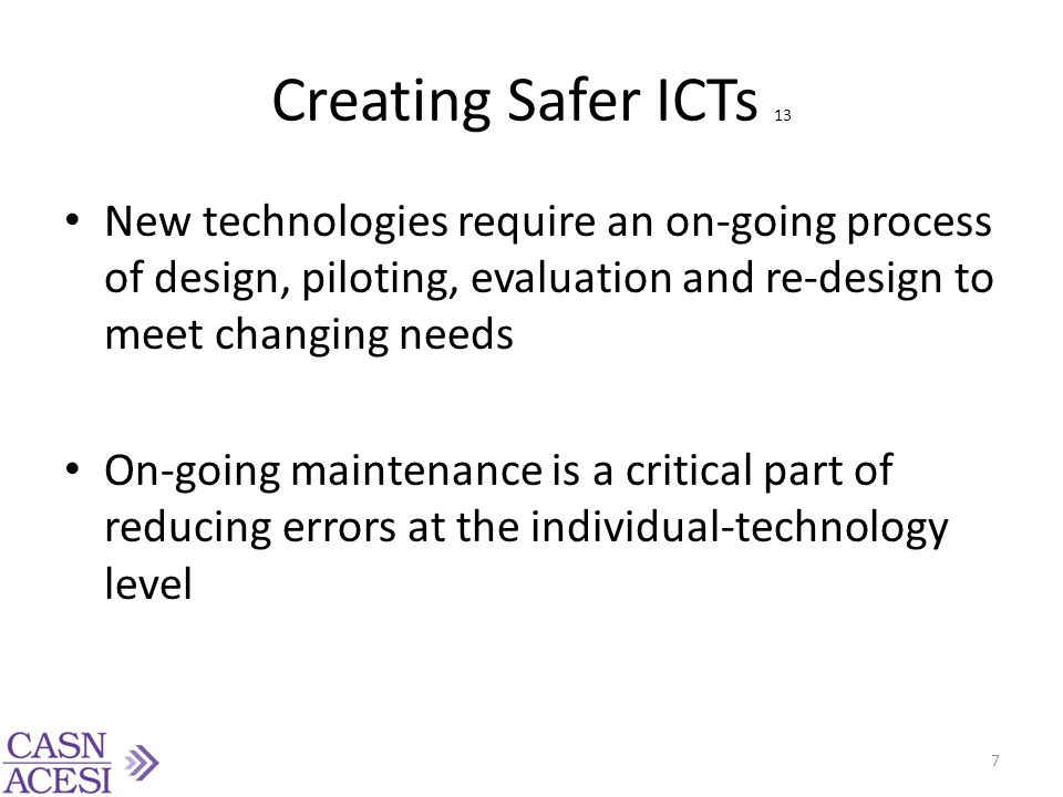 Creating Safer ICTs 13 New technologies require an on-going process of design, piloting, evaluation and re-design to meet changing needs.