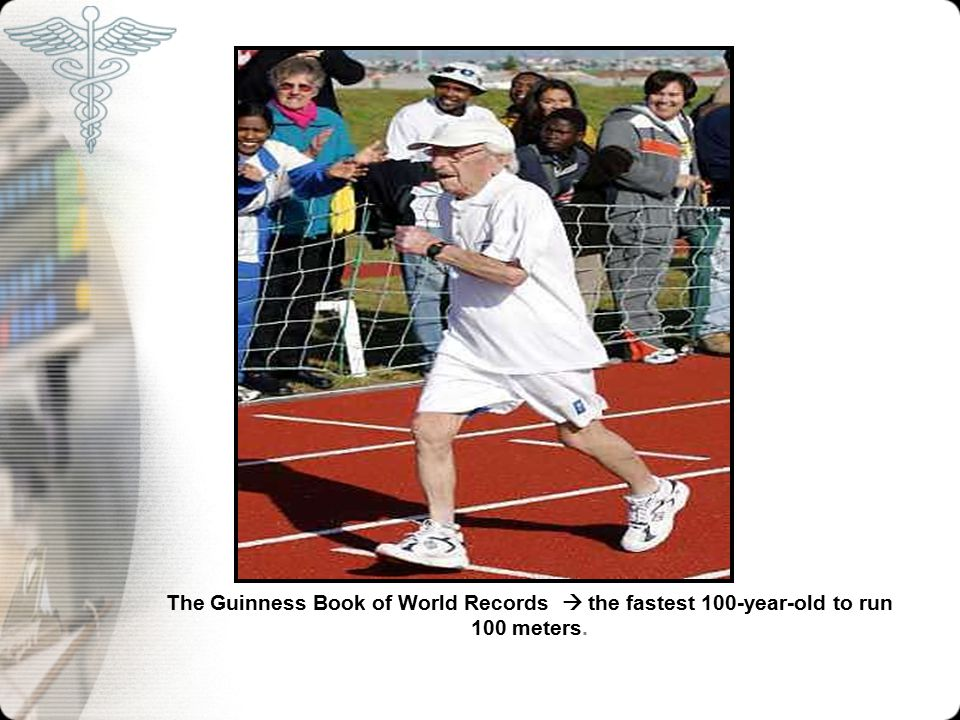 The Guinness Book of World Records  the fastest 100-year-old to run 100 meters.