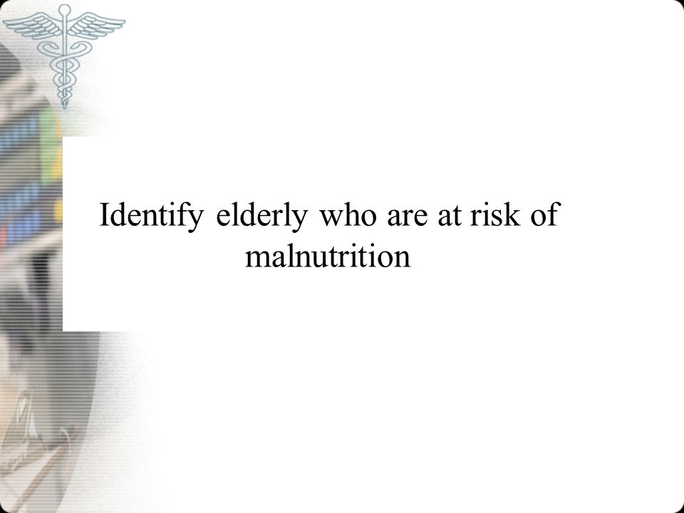 Identify elderly who are at risk of malnutrition