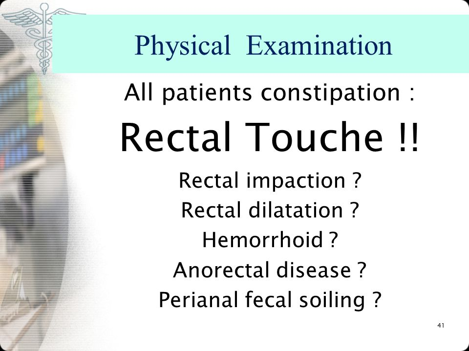 Rectal Touche !! Physical Examination All patients constipation :