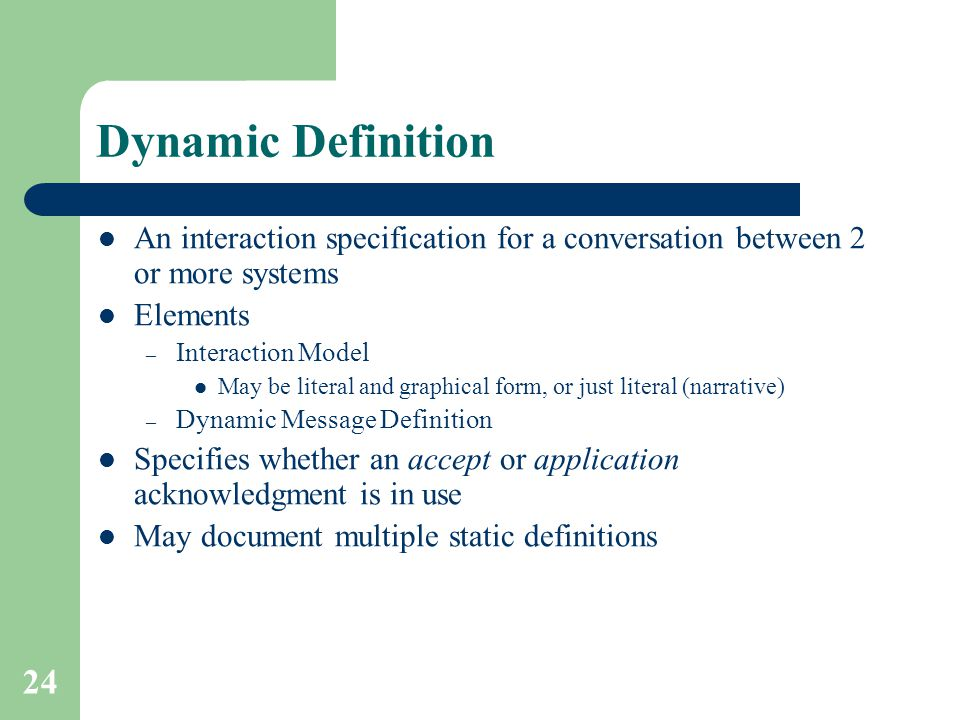 Dynamic Definition An interaction specification for a conversation between 2 or more systems. Elements.