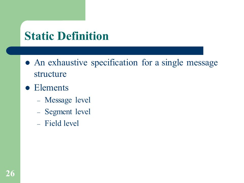 Static Definition An exhaustive specification for a single message structure. Elements. Message level.