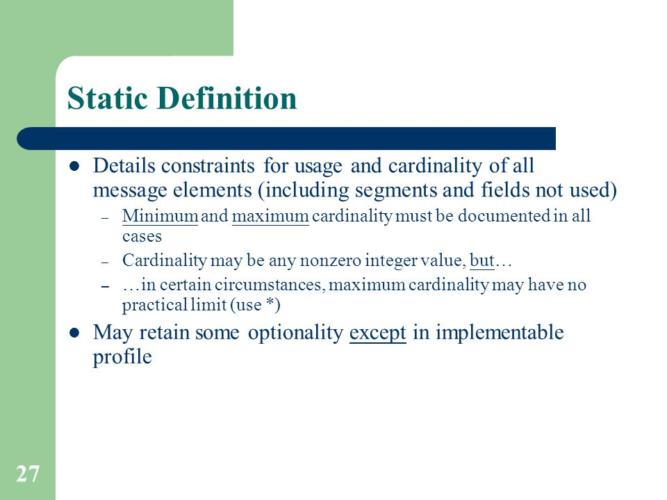 Static Definition Details constraints for usage and cardinality of all message elements (including segments and fields not used)