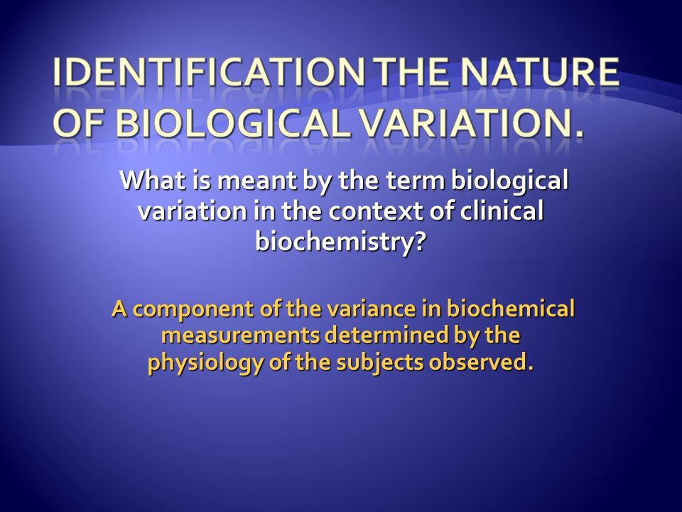 Identification the nature of biological variation.