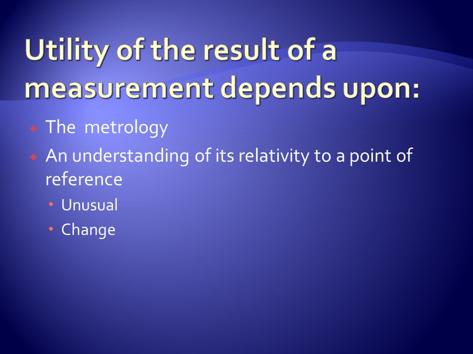 Utility of the result of a measurement depends upon: