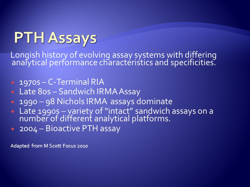 PTH Assays Longish history of evolving assay systems with differing analytical performance characteristics and specificities.