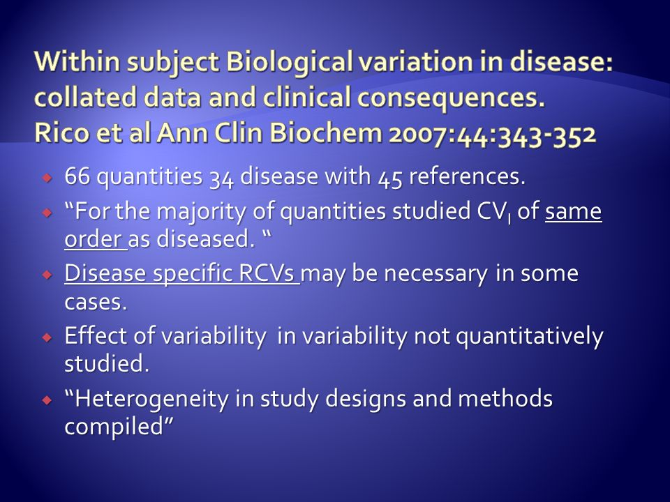 Within subject Biological variation in disease: collated data and clinical consequences. Rico et al Ann Clin Biochem 2007:44:343-352