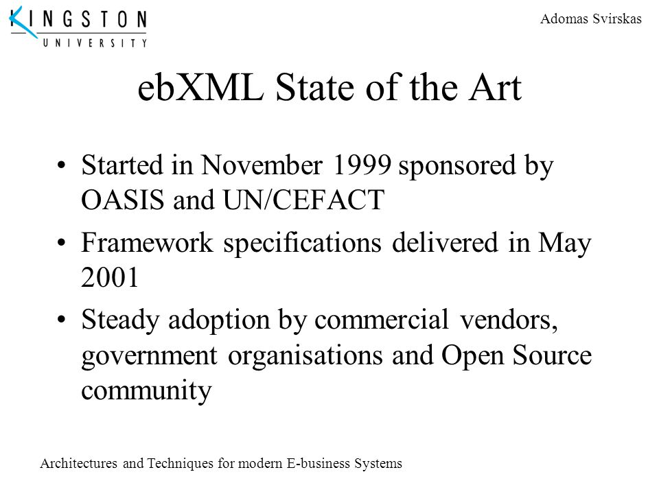 ebXML State of the Art Started in November 1999 sponsored by OASIS and UN/CEFACT. Framework specifications delivered in May 2001.
