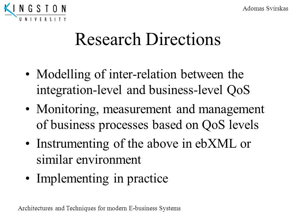 Research Directions Modelling of inter-relation between the integration-level and business-level QoS.
