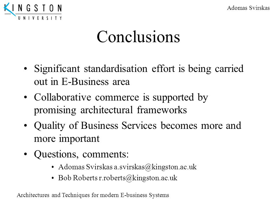 Conclusions Significant standardisation effort is being carried out in E-Business area.