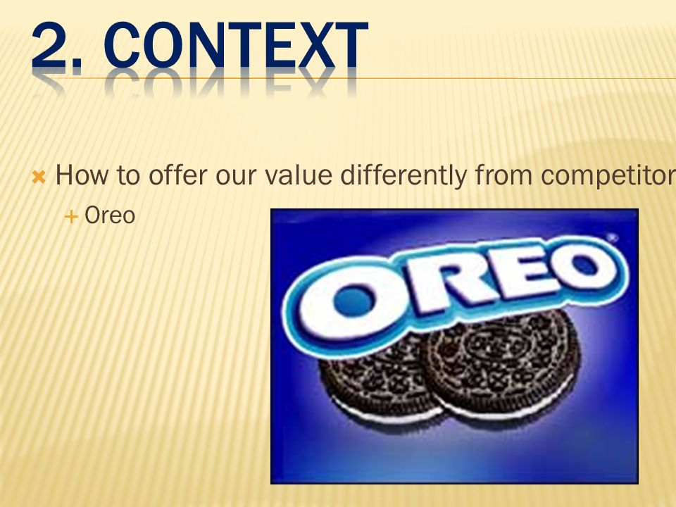 2. context How to offer our value differently from competitors Oreo