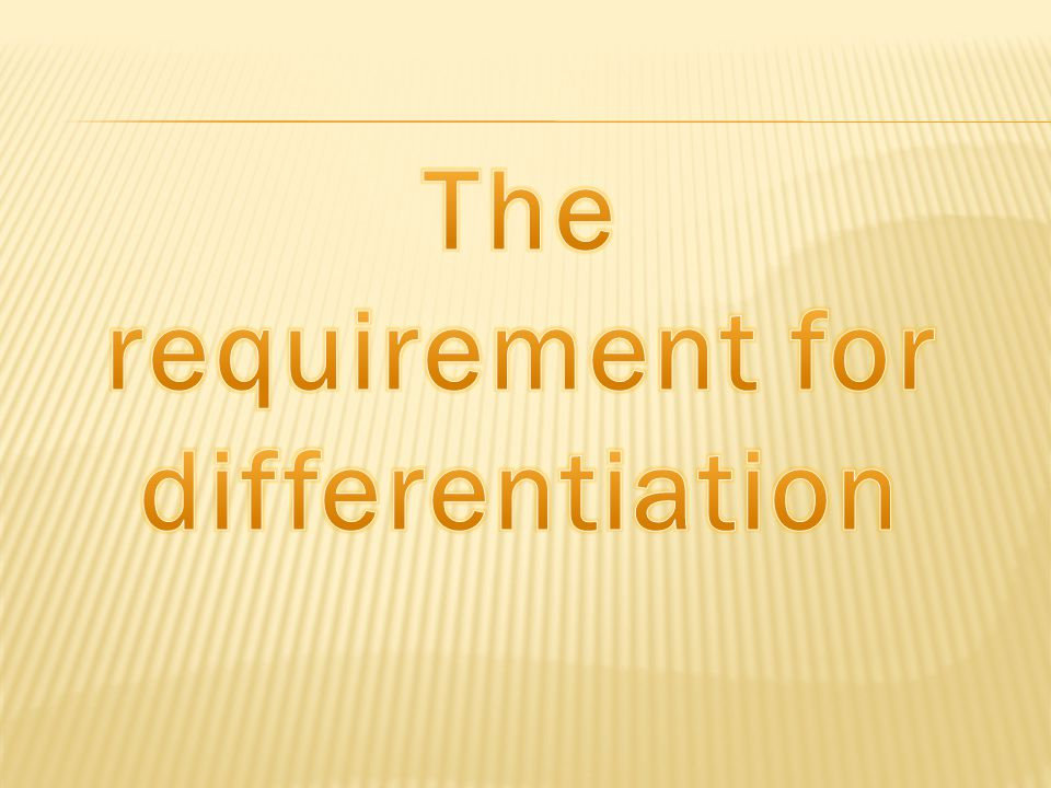 The requirement for differentiation