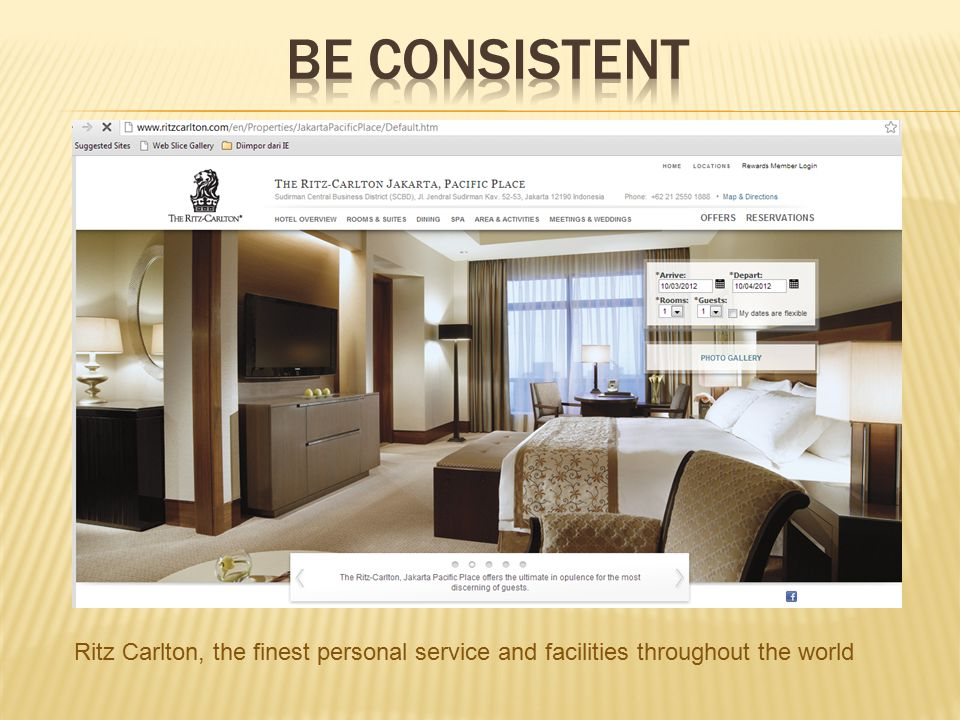 Be consistent Ritz Carlton, the finest personal service and facilities throughout the world
